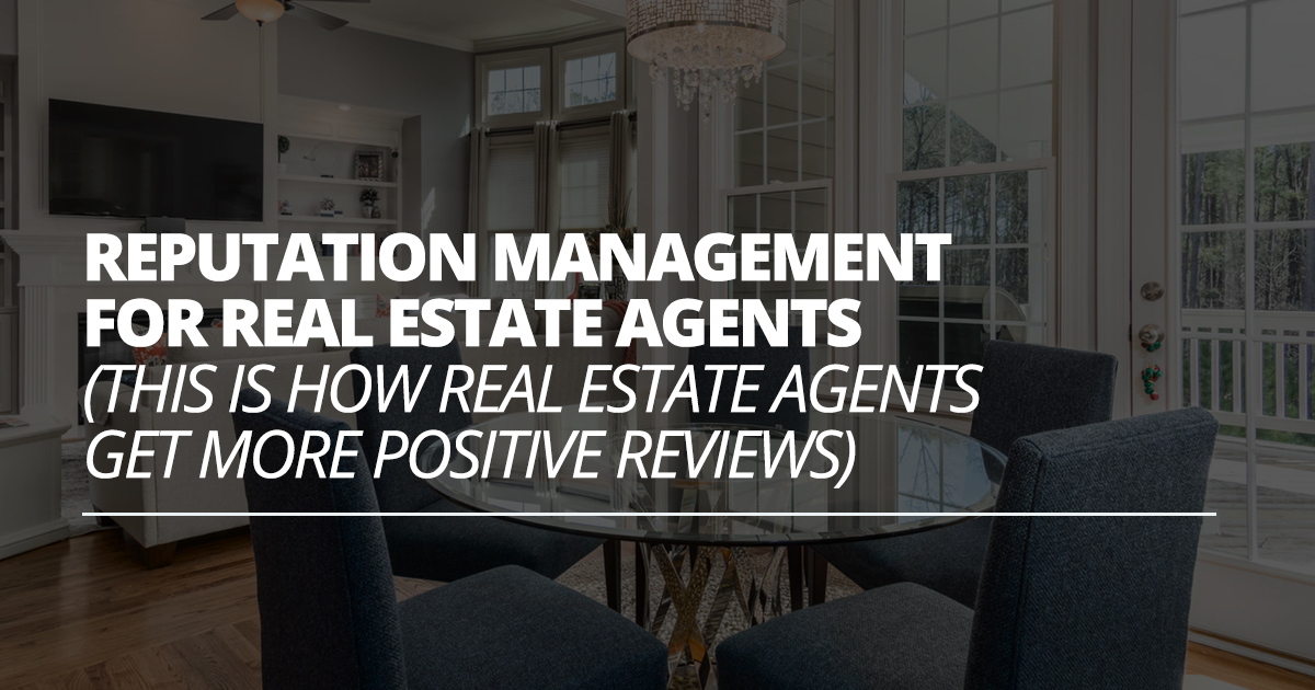Reputation Management for Real Estate Agents (This is How Real Estate Agents Get More Positive Reviews)