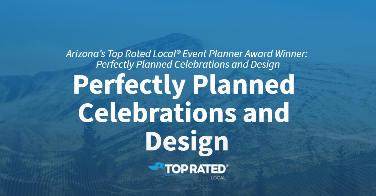 Arizona's Top Rated Local® Event Planner Award Winner: Perfectly Planned Celebrations and Design