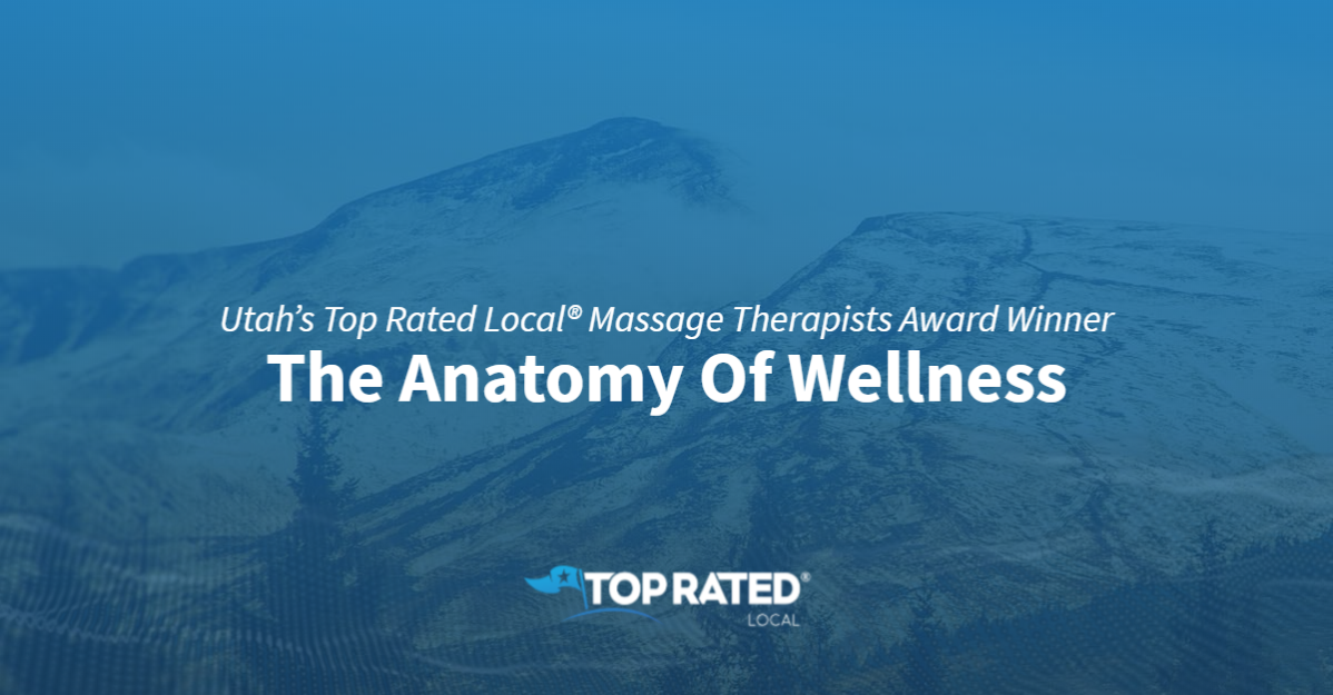 Utah's Top Rated Local® Massage Therapists Award Winner: The Anatomy of Wellness
