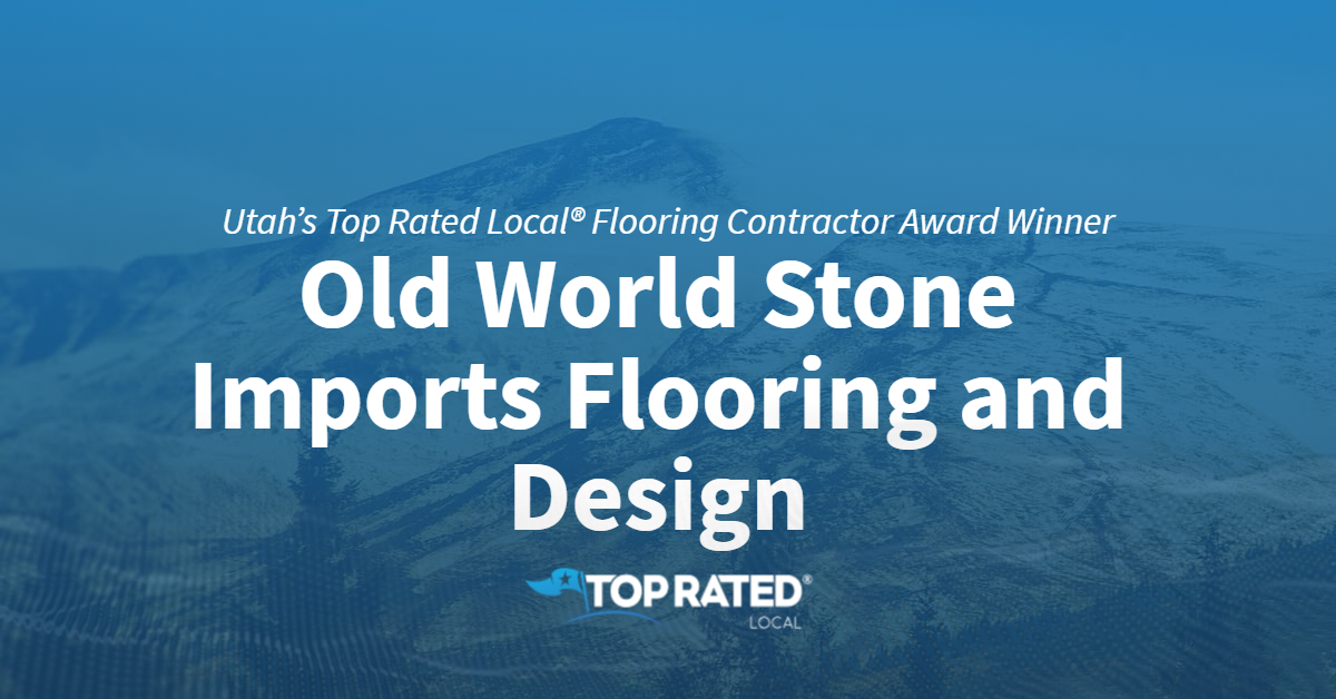 Utah's Top Rated Local® Flooring Contractor Award Winner: Old World Stone Imports Flooring and Design