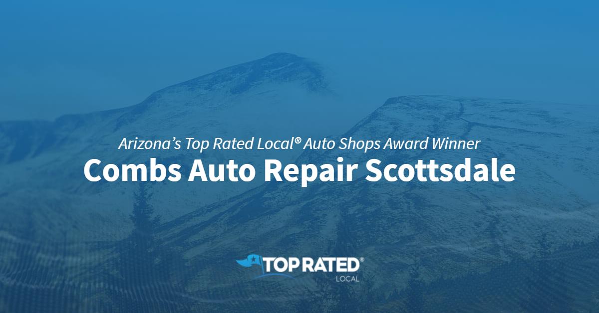 Arizona's Top Rated Local® Auto Shops Award Winner: Combs Auto Repair Scottsdale