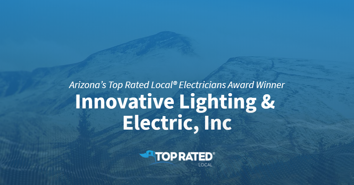 Arizona's Top Rated Local® Electricians Award Winner: Innovative Lighting & Electric, Inc
