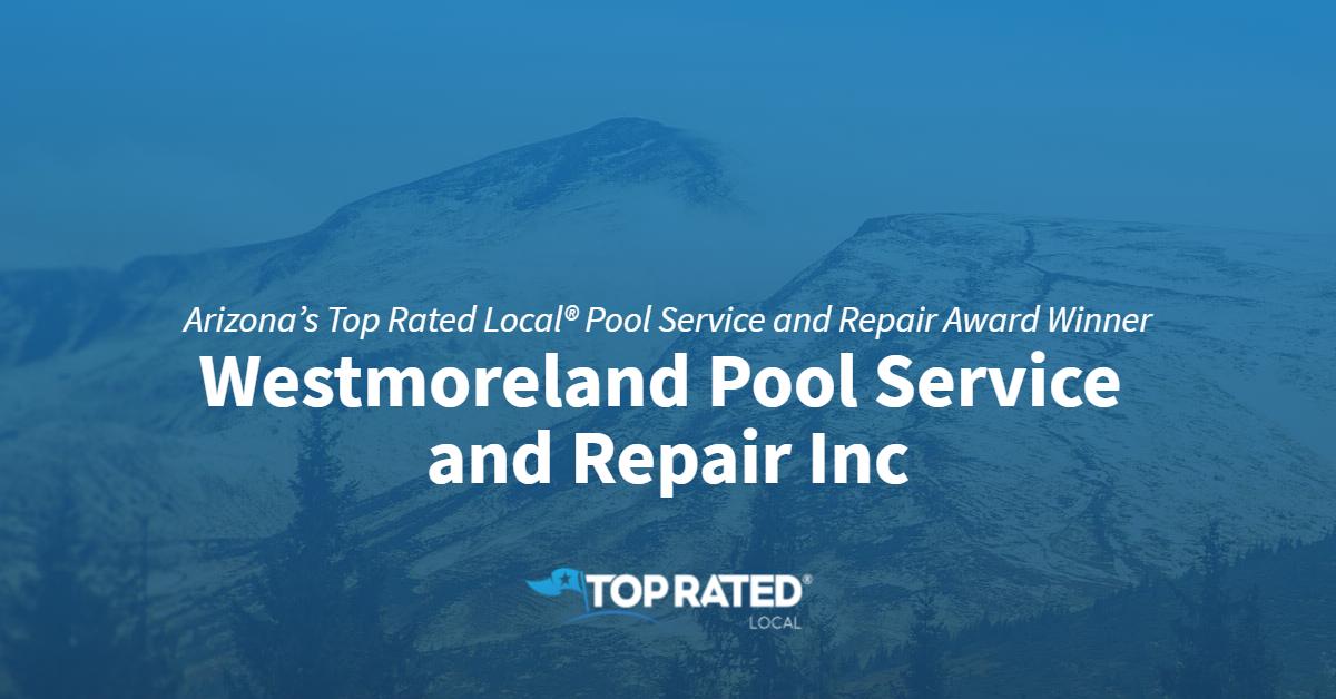 Arizona's Top Rated Local® Pool Service and Repair Award Winner: Westmoreland Pool Service and Repair Inc