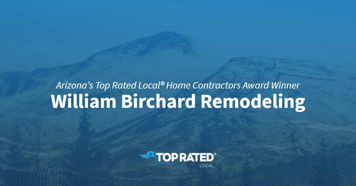 Arizona's Top Rated Local® Home Contractors Award Winner: William Birchard Remodeling