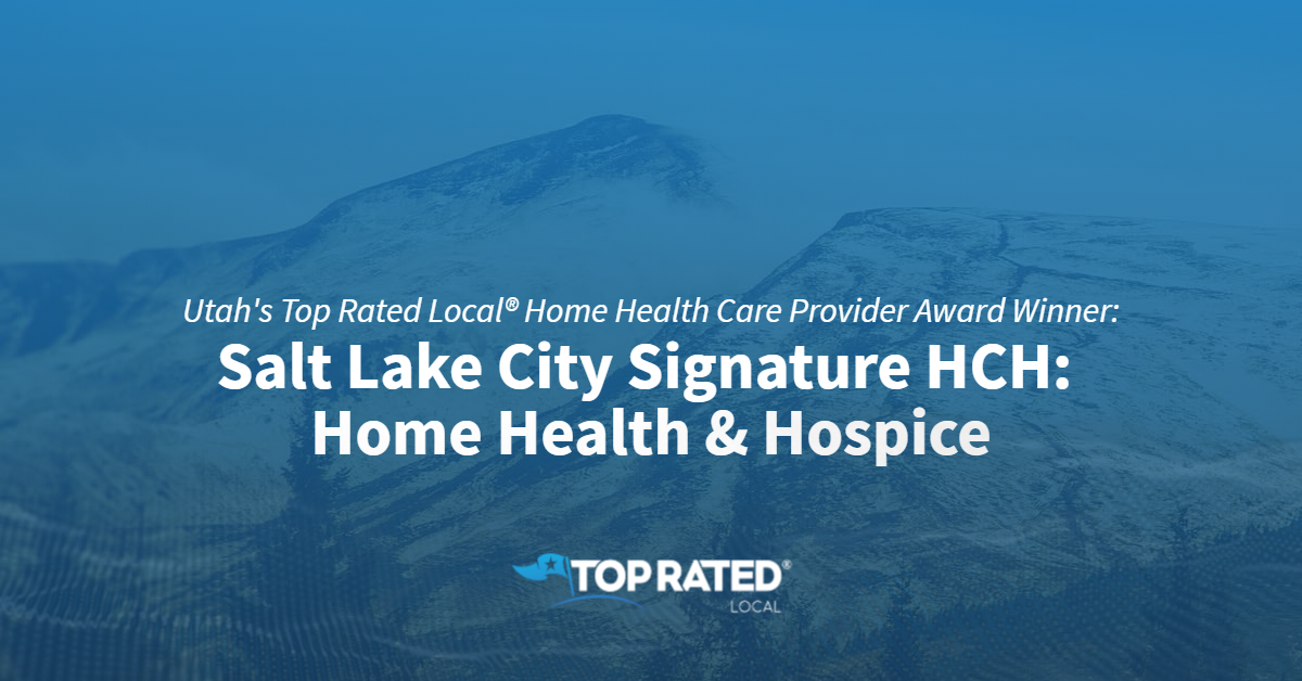 Utah's Top Rated Local® Home Health Care Provider Award Winner: Salt Lake City Signature HCH: Home Health & Hospice