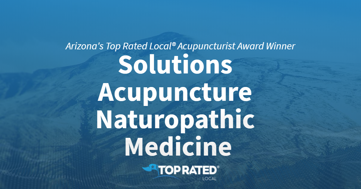 Arizona's Top Rated Local® Acupuncturist Award Winner: Solutions Acupuncture Naturopathic Medicine