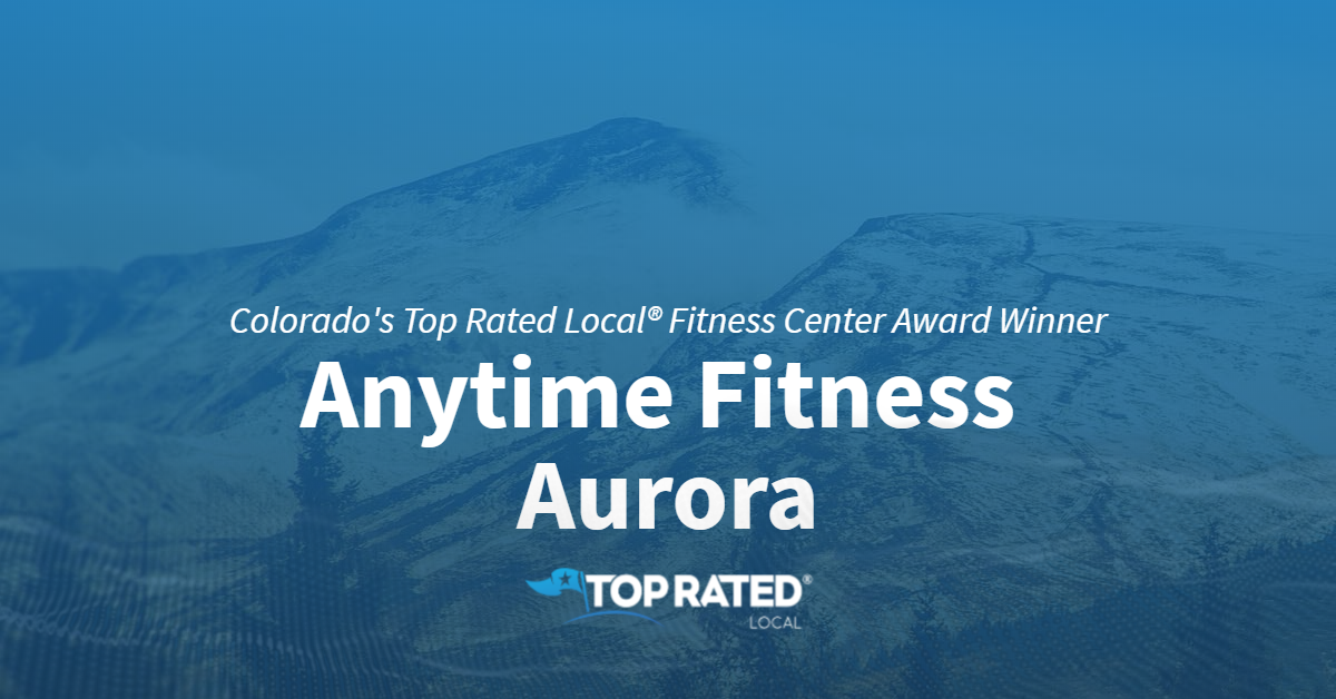 Colorado's Top Rated Local® Fitness Center Award Winner: Anytime Fitness Aurora