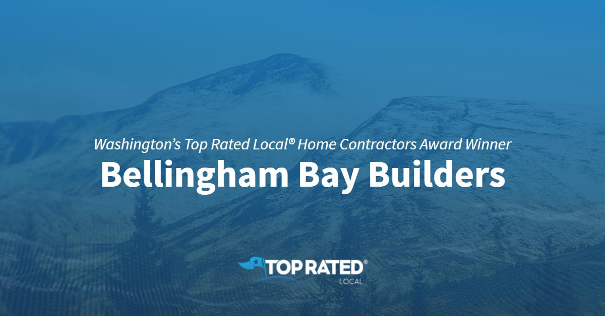 Washington's Top Rated Local® Home Contractors Award Winner: Bellingham Bay Builders