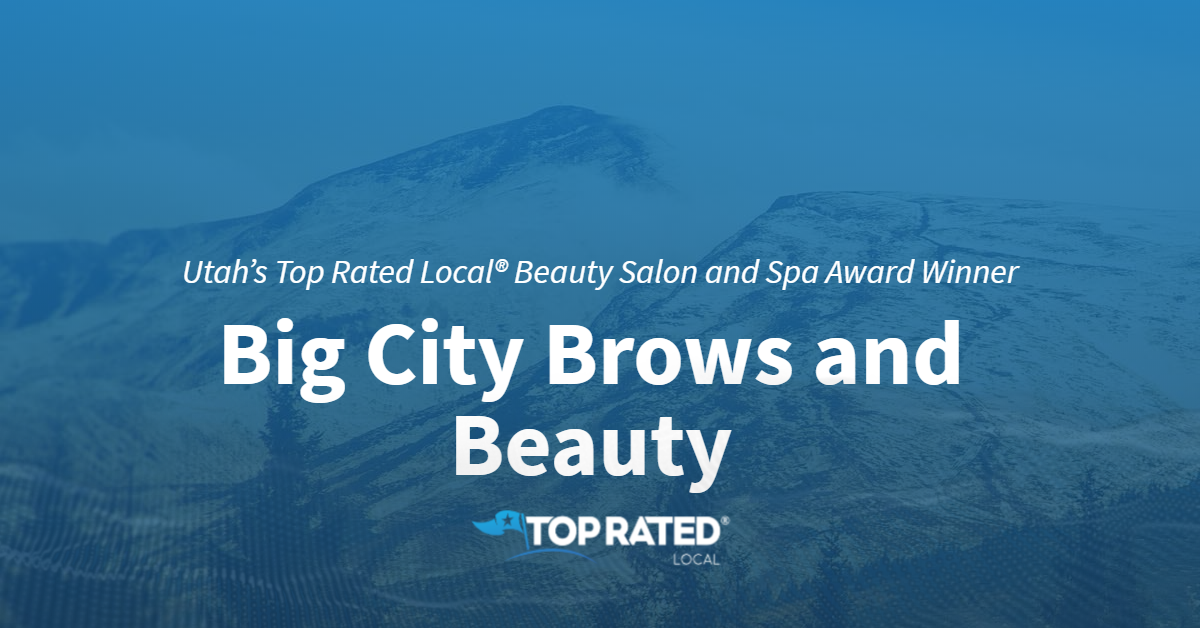 Utah's Top Rated Local® Beauty Salon and Spa Award Winner: Big City Brows and Beauty Spa