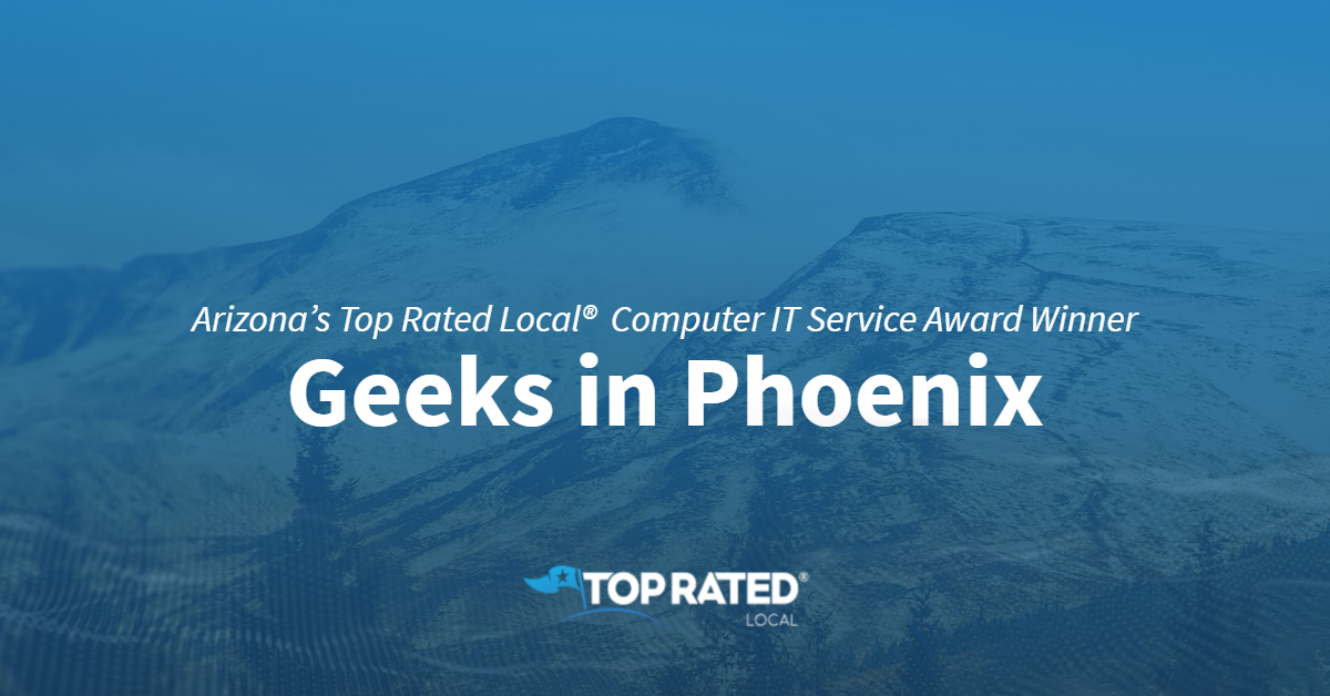 Arizona's Top Rated Local®  Computer IT Service Award Winner: Geeks in Phoenix