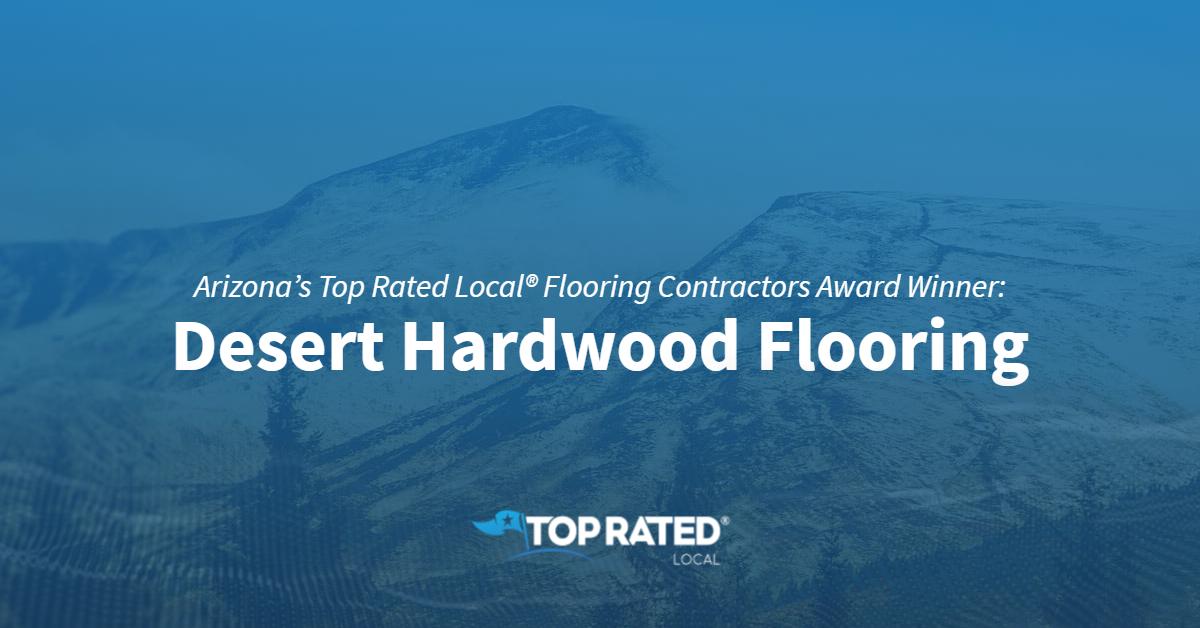 Arizona's Top Rated Local® Flooring Contractors Award Winner: Desert Hardwood Flooring