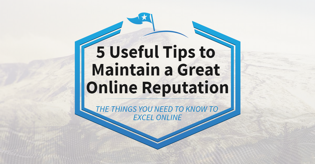 5 Useful Tips to Maintain a Great Online Reputation
