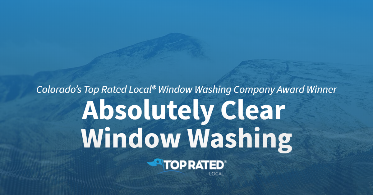 Colorado's Top Rated Local® Window Washing Company Award Winner: Absolutely Clear Window Washing