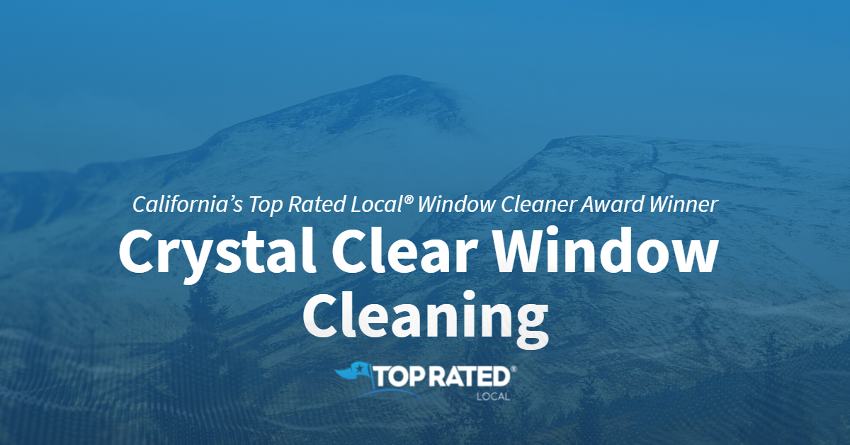 California's Top Rated Local® Window Cleaner Award Winner: Crystal Clear Window Cleaning