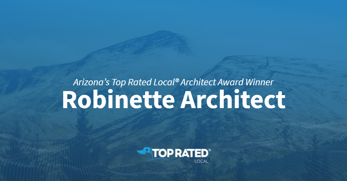 Arizona's Top Rated Local® Architect Award Winner: Robinette Architect