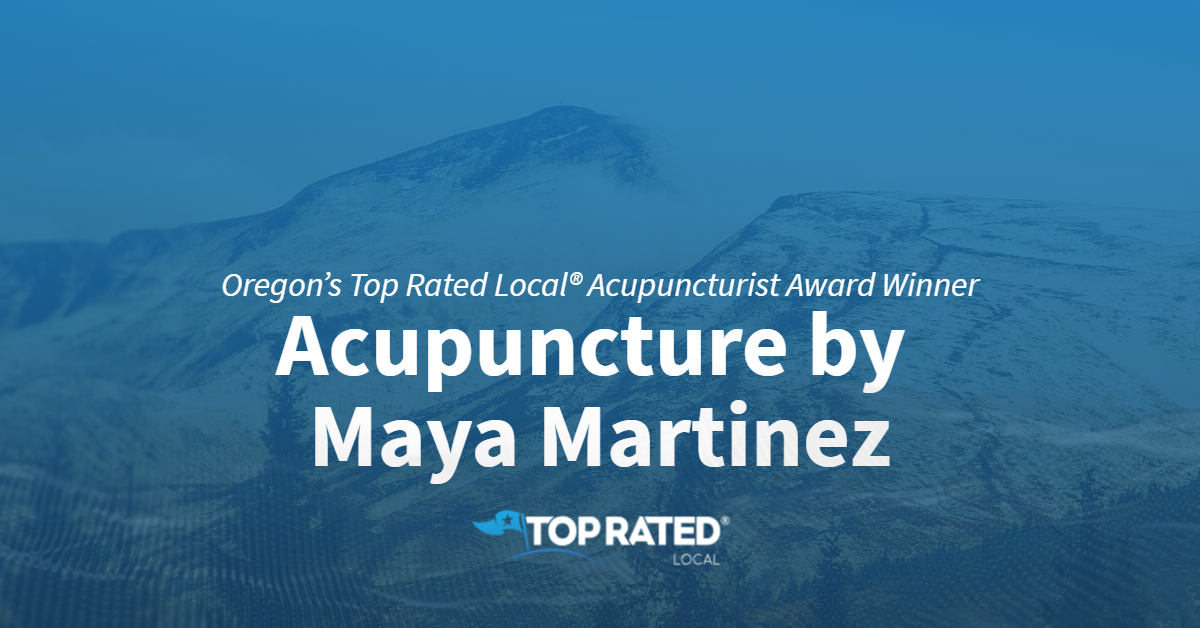 Oregon's Top Rated Local® Acupuncturist Award Winner: Acupuncture by Maya Martinez
