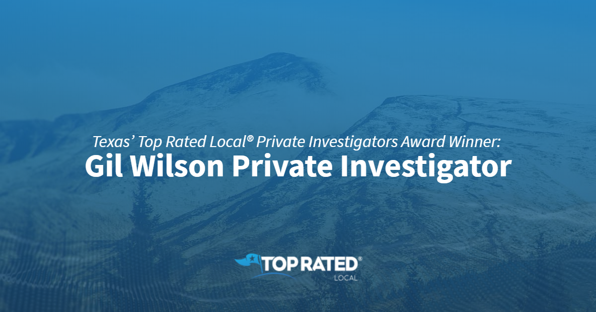 Texas' Top Rated Local® Private Investigators Award Winner: Gil Wilson Private Investigator