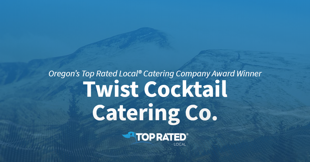 Oregon's Top Rated Local® Catering Company Award Winner: Twist Cocktail Catering Co.