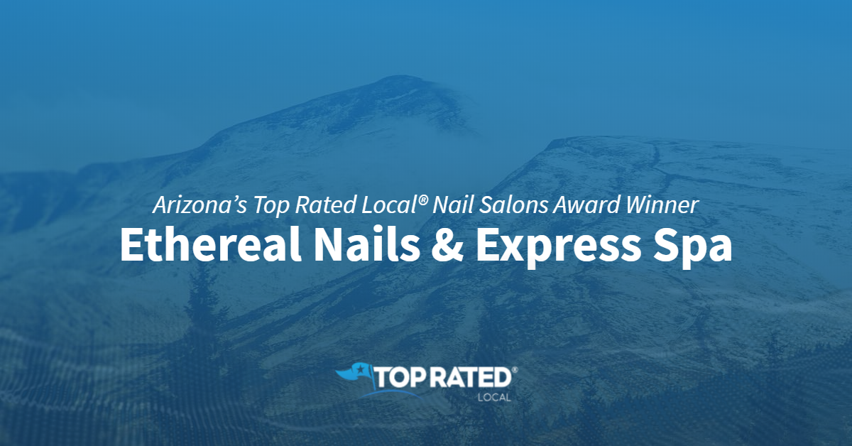Arizona's Top Rated Local® Nail Salons Award Winner: Ethereal Nails & Express Spa