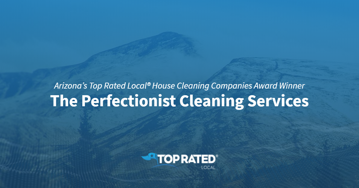 Arizona's Top Rated Local® House Cleaning Companies Award Winner: The Perfectionist Cleaning Services