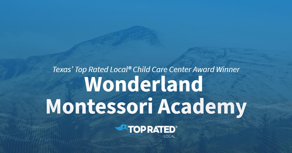 Texas' Top Rated Local® Child Care Center Award Winner: Wonderland Montessori Academy
