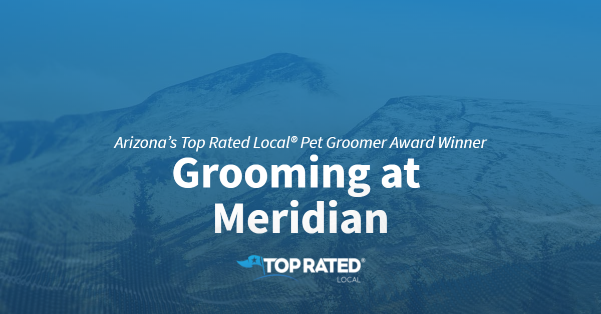 Arizona's Top Rated Local® Pet Groomer Award Winner: Grooming at Meridian