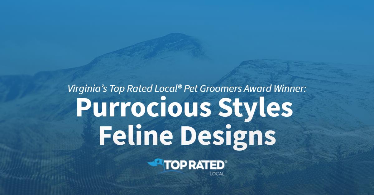 Virginia's Top Rated Local® Pet Groomers Award Winner: Purrocious Styles Feline Designs