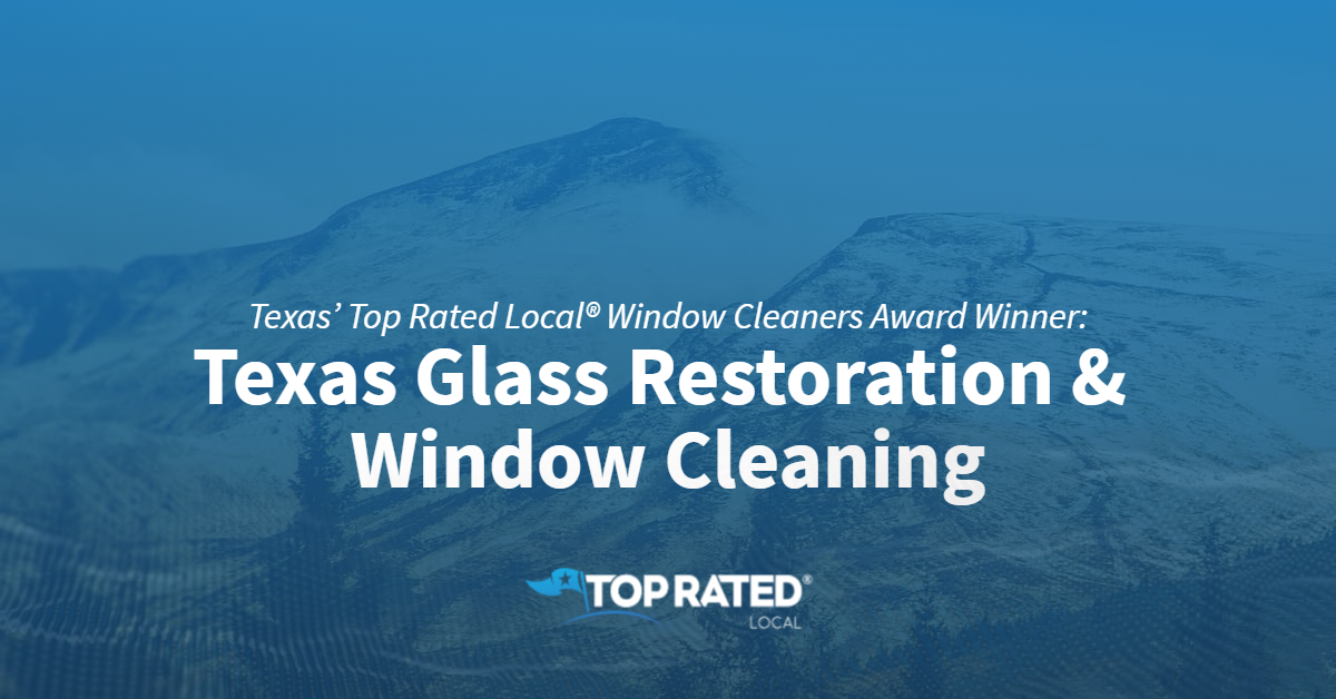 Texas' Top Rated Local® Window Cleaners Award Winner: Texas Glass Restoration & Window Cleaning