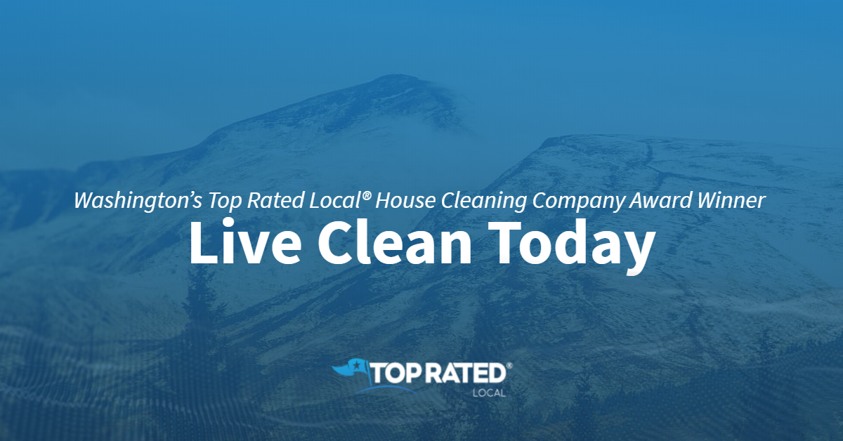 Washington's Top Rated Local® House Cleaning Company Award Winner: Live Clean Today