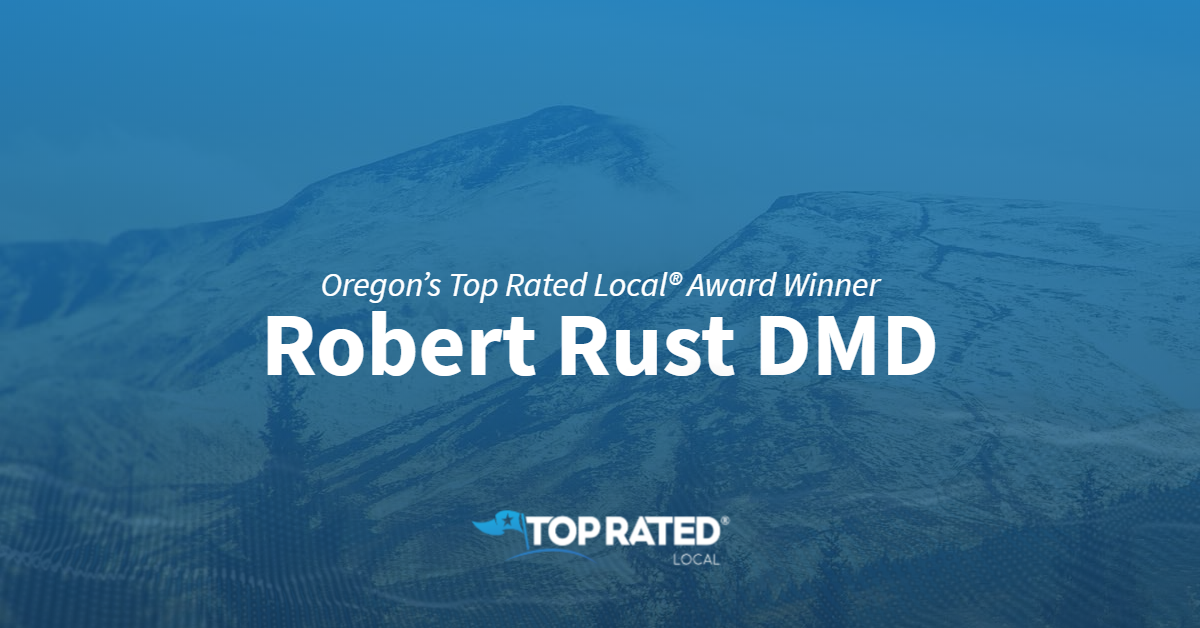Oregon's Top Rated Local® Award Winner: Robert Rust DMD
