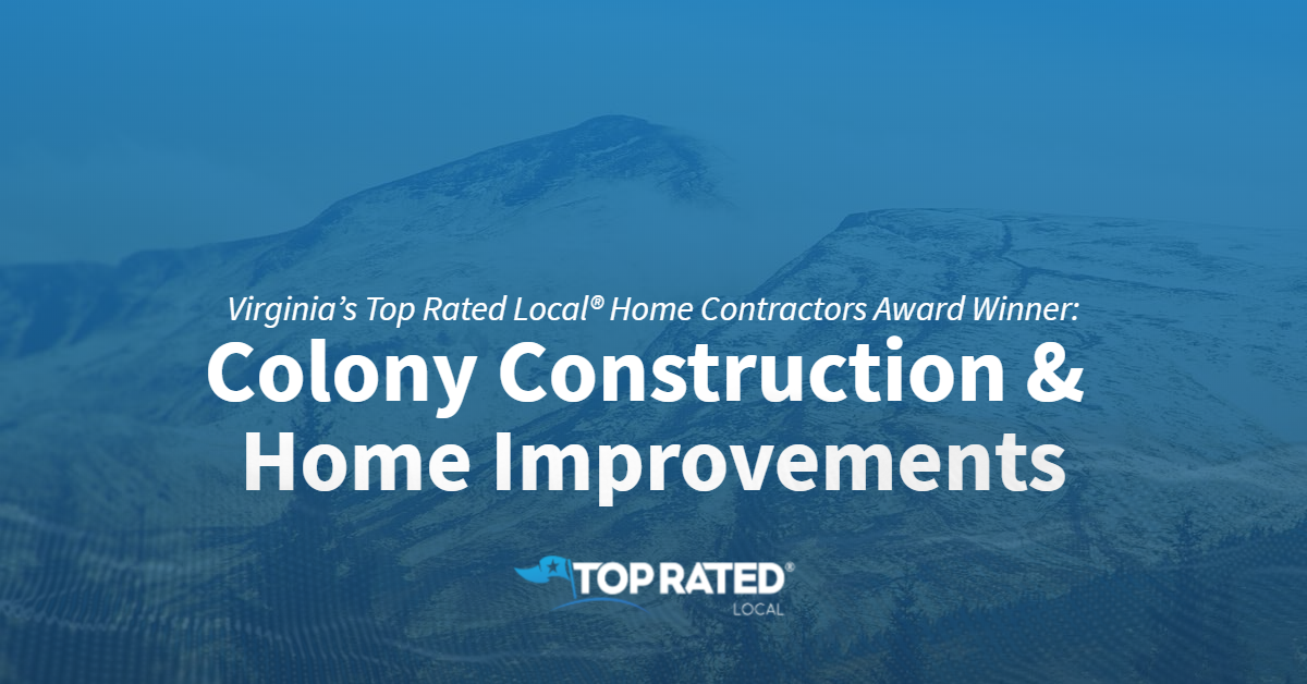 Virginia's Top Rated Local® Home Contractors Award Winner: Colony Construction & Home Improvements