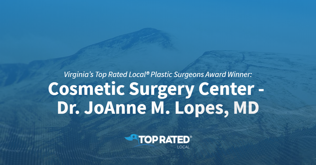 Virginia's Top Rated Local® Plastic Surgeons Award Winner: Cosmetic Surgery Center – Dr. JoAnne M. Lopes, MD