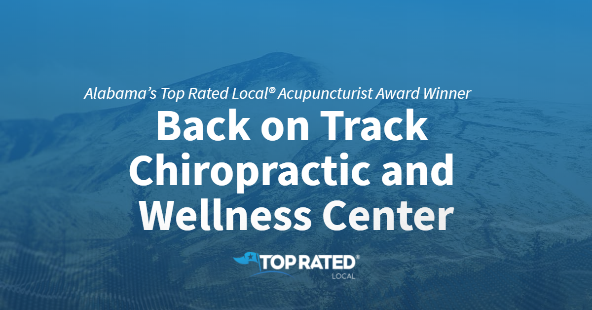 Alabama's Top Rated Local® Acupuncturist Award Winner: Back on Track Chiropractic and Wellness Center
