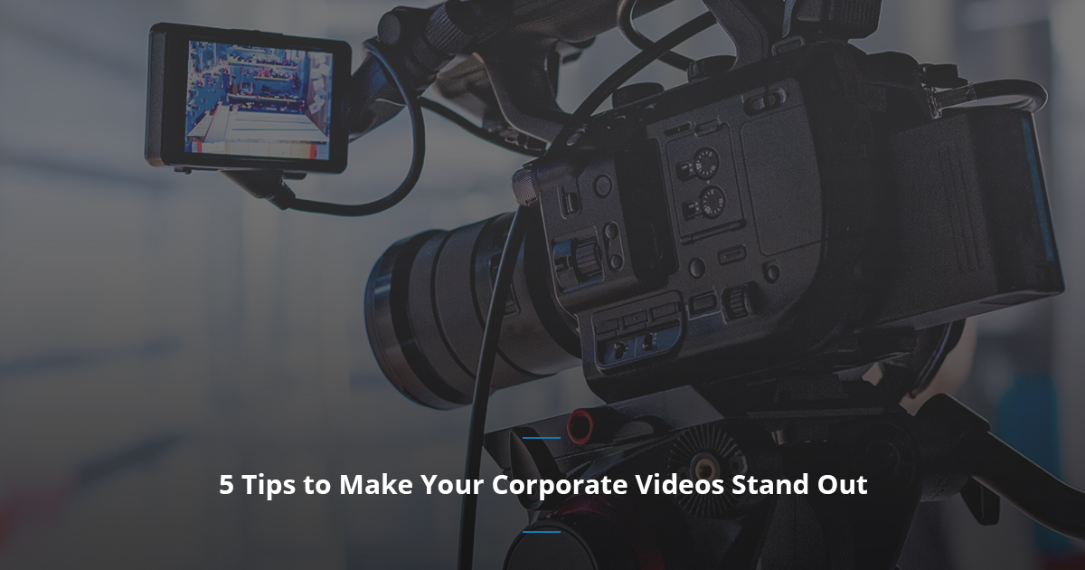 5 Tips to Make Your Corporate Videos Stand Out