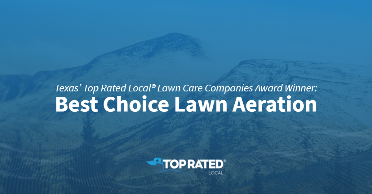Texas' Top Rated Local® Lawn Care Companies Award Winner: Best Choice Lawn Aeration