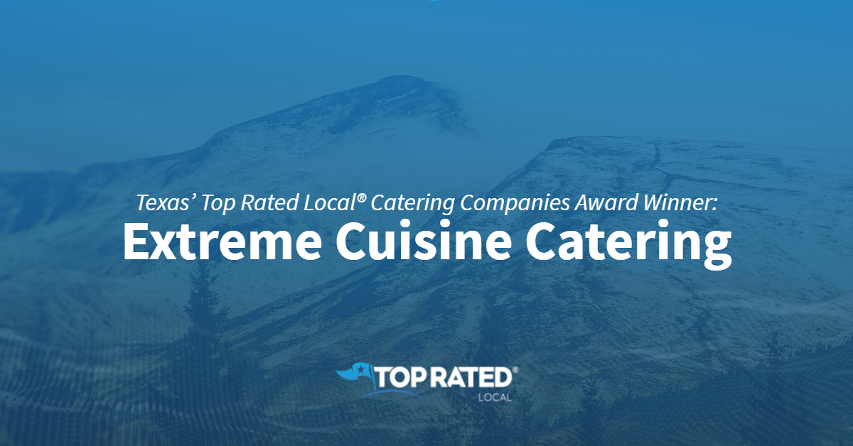 Texas' Top Rated Local® Catering Companies Award Winner: Extreme Cuisine Catering
