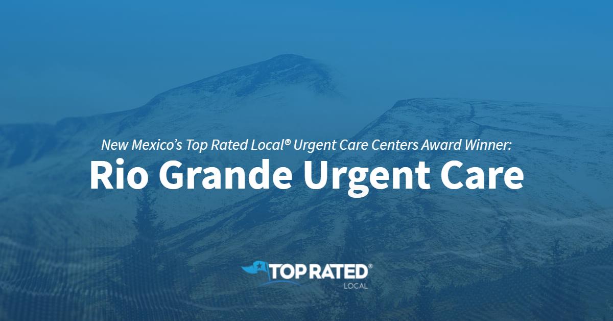 New Mexico's Top Rated Local® Urgent Care Centers Award Winner: Rio Grande Urgent Care