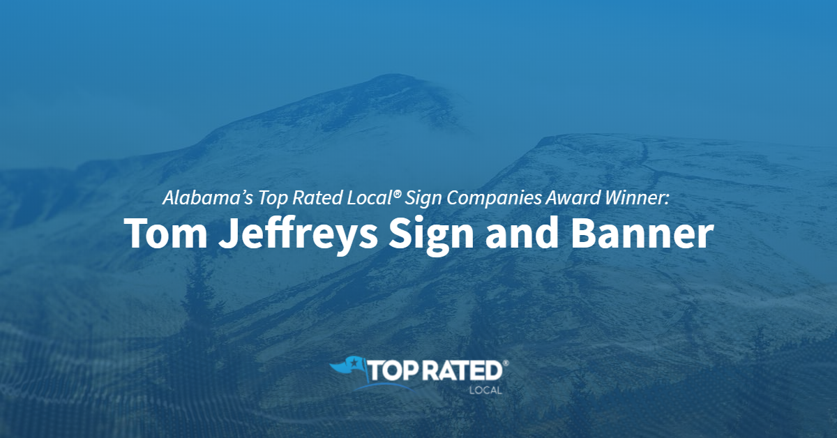 Alabama's Top Rated Local® Sign Companies Award Winner: Tom Jeffreys Sign and Banner
