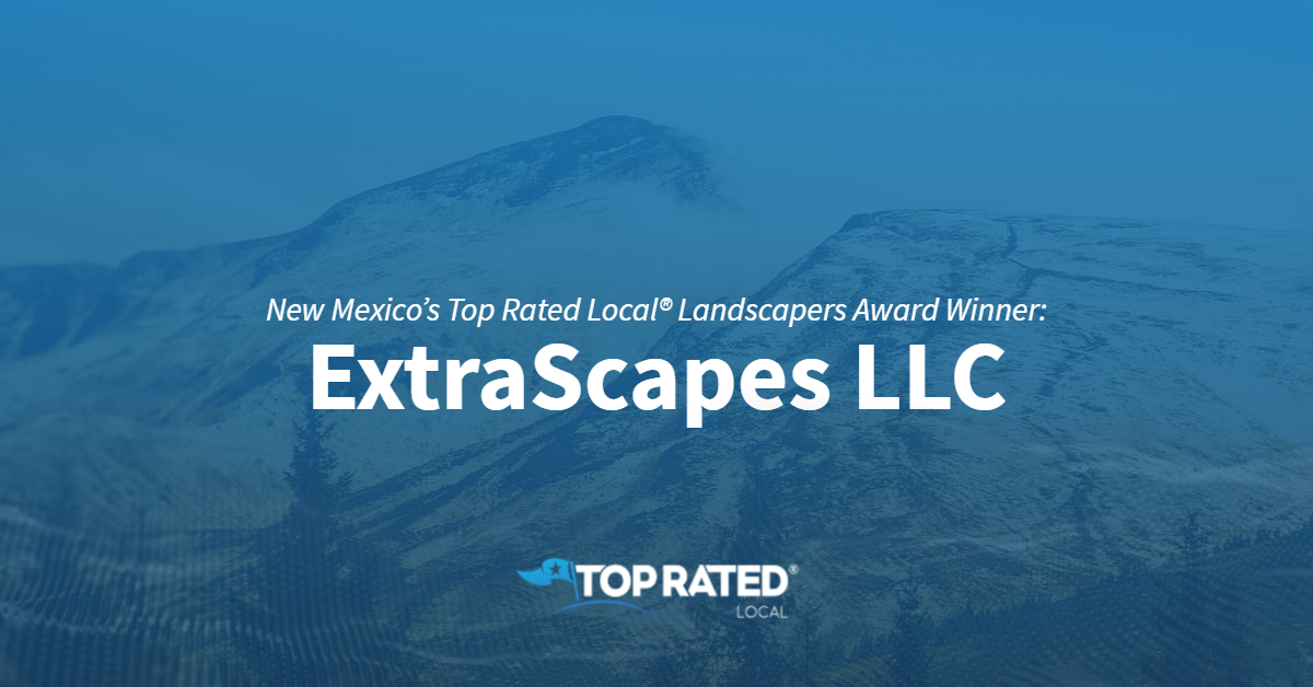 New Mexico's Top Rated Local® Landscapers Award Winner: ExtraScapes LLC