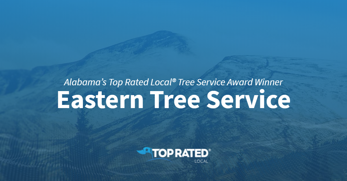 Alabama's Top Rated Local® Tree Service Award Winner: Eastern Tree Service