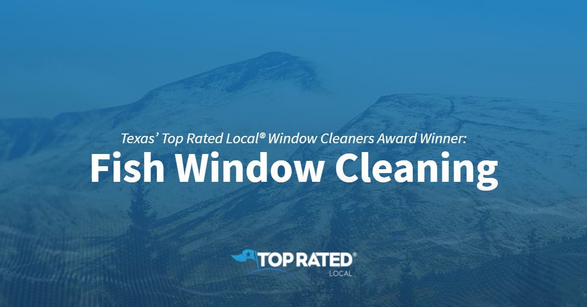 Texas' Top Rated Local® Window Cleaners Award Winner: Fish Window Cleaning