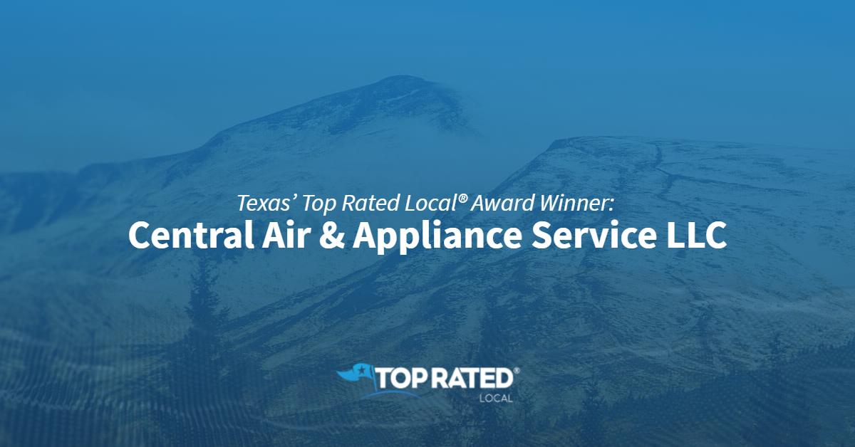 Texas' Top Rated Local® Award Winner: Central Air & Appliance Service LLC