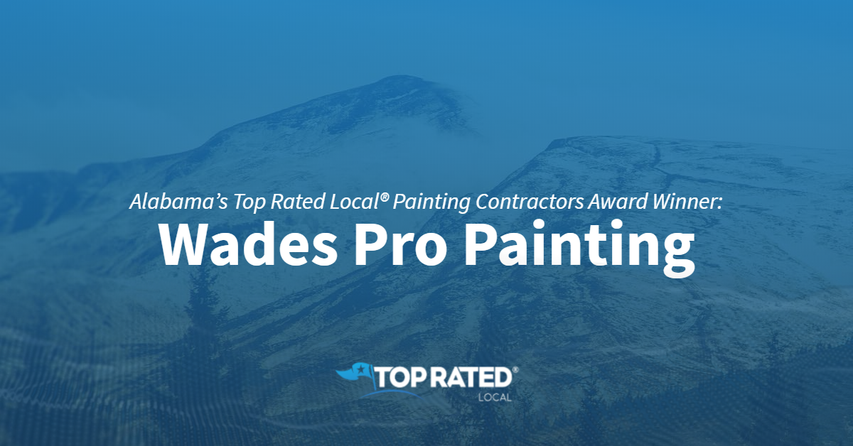 Alabama's Top Rated Local® Painting Contractors Award Winner: Wades Pro Painting