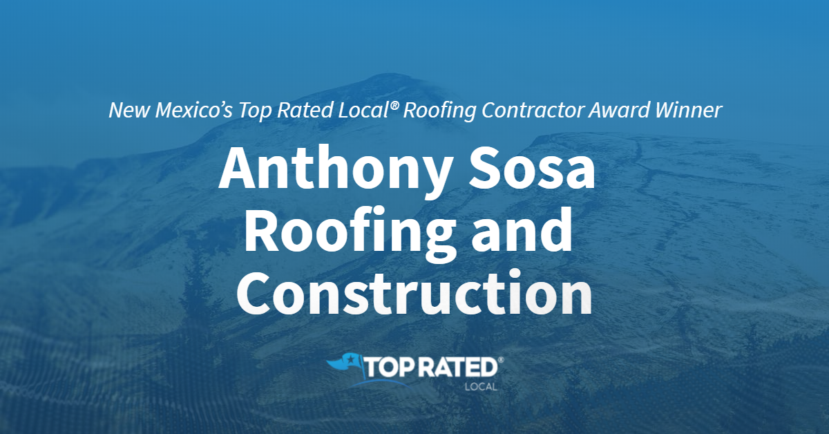 New Mexico's Top Rated Local® Roofing Contractor Award Winner: Anthony Sosa Roofing and Construction