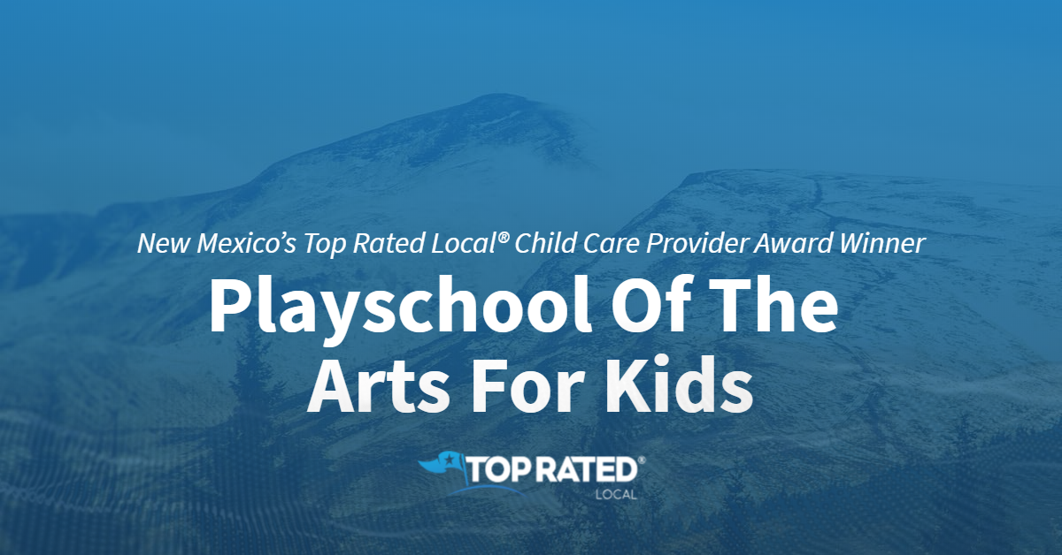 New Mexico's Top Rated Local® Child Care Provider Award Winner: Playschool Of The Arts For Kids