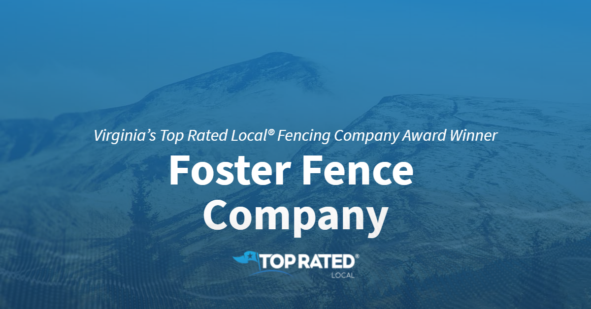 Virginia's Top Rated Local® Fencing Company Award Winner: Foster Fence Company