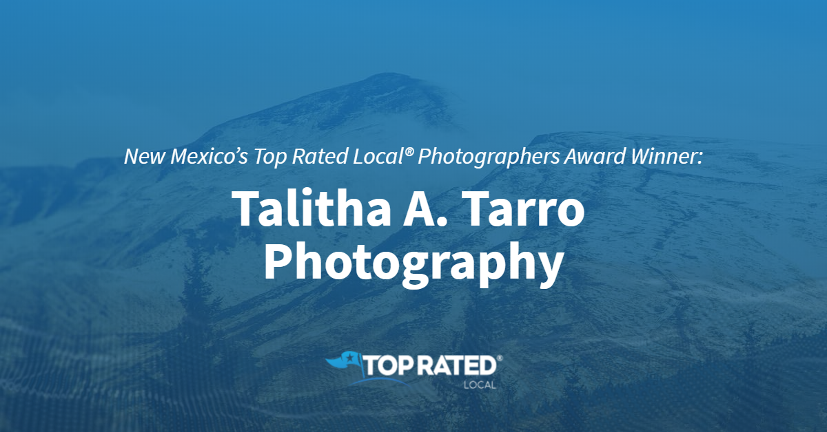 New Mexico's Top Rated Local® Photographers Award Winner: Talitha A. Tarro Photography