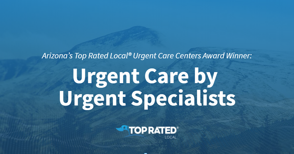 Arizona's Top Rated Local® Urgent Care Centers Award Winner: Urgent Care by Urgent Specialists
