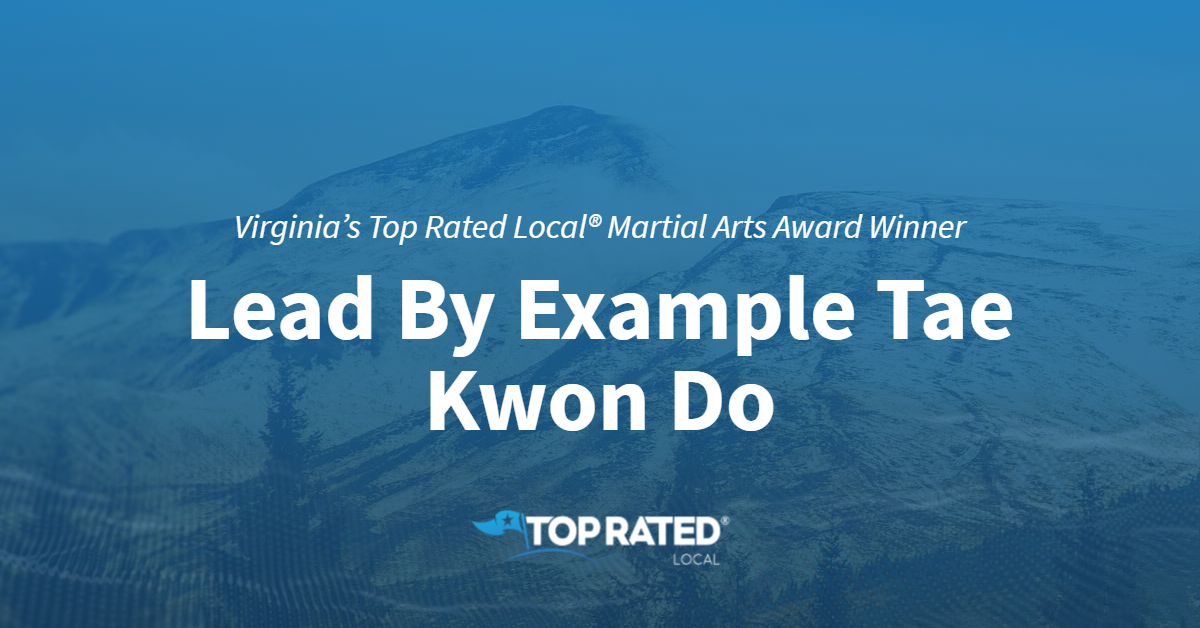 Virginia's Top Rated Local® Martial Arts Award Winner: Lead By Example Tae Kwon Do