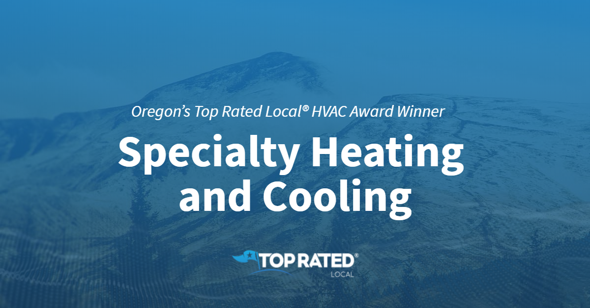 Oregon's Top Rated Local® HVAC Award Winner: Specialty Heating and Cooling